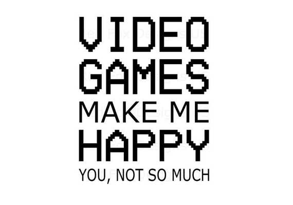 Video Games Make Me Happy You Not So Much Svg File
