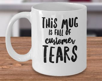 Customer Service Mug - This Mug Is Full Of Customer Tears - Funny Retail Worker Mug - Mug For Shop Worker