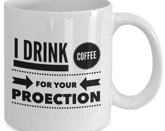 """11oz coffee mug """"i drink coffee for your protection"""""""