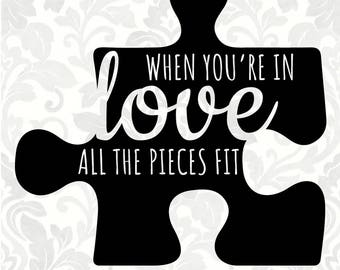 When you're in love all the pieces fit (SVG, PDF, Digital File Vector Graphic)