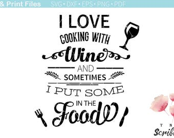 I love cooking with wine cutting file - svg kitchen quotes - cook svg files - Cut File for Silhouette, Cricut - Clipart - Vinyl - HTV - Wine