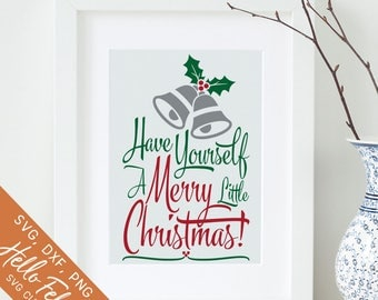 Christmas Svg, Have Yourself A Merry Little Christmas Svg, Dxf, Jpg, Svg files for Cricut, Svg files for Silhouette, Vector Art, Clip Art