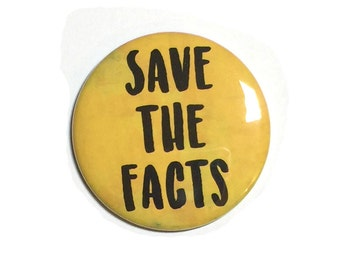 Save the Facts Pin or Magnet - Alternative Facts Pinback Button Badge or Fridge Magnet for Political Protest or March - Freedom of Press