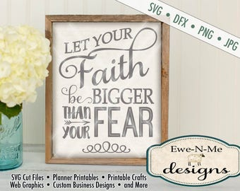 Faith SVG - Faith Over Fear SVG - Let Your Faith Be Bigger Than Your Fear SVG - motivational svg - Commercial Use svg, dxf, png and jpg