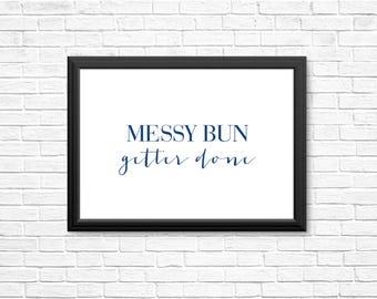 Messy Bun Getter Done printable, printable, home signage