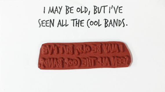 I May Be Old But I've Seen All The Cool Bands - Altered Attic Rubber Stamp - Funny Music Birthday Quote Humor Greeting Card Art Craft Paper
