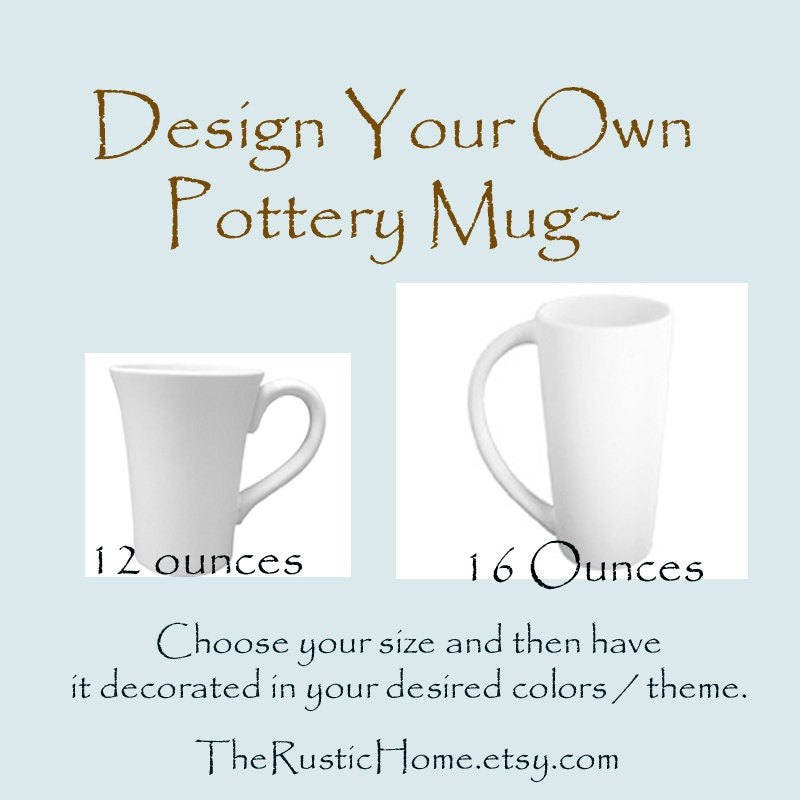 Design Your Own Mugs Pottery Mug Choose Colors Theme And Size