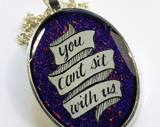 """Mean Girls """"You Can't Sit With Us"""" Banner Pendant"""