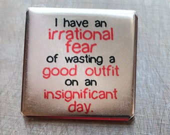 I have an irrational fear...Custom made 1.5 X 1.5 inch Magnet