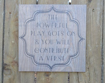 The Powerful play goes on and You will contribute a verse Walt Whitman quote Wood Sign MADE TO ORDER