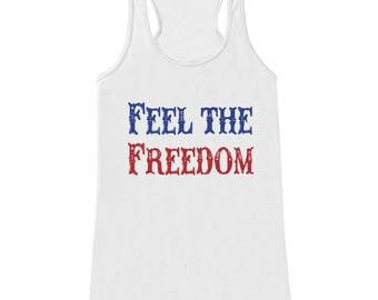 Womens 4th of July Shirt - Feel The Freedom - White Tank Top - Funny Fourth of July Shirt - American Pride Tank - Patriotic Independence Day