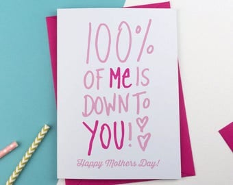 100% me is down to you Mother's Day Card, Mothersday Card, Card for Mum, card for Mom