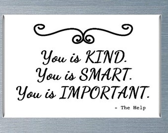 Aibileen Clark Quote - You Is Kind, You is Smart, You is Important | Refrigerator Magnet