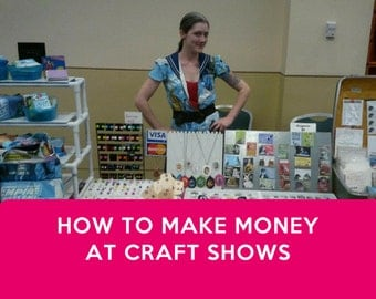 How to Make Money at Craft Shows: Art Market and Craft Fair Tips & Tricks. Craft Show Tips, Seller Tools, Best Seller Help. **Signed Book**