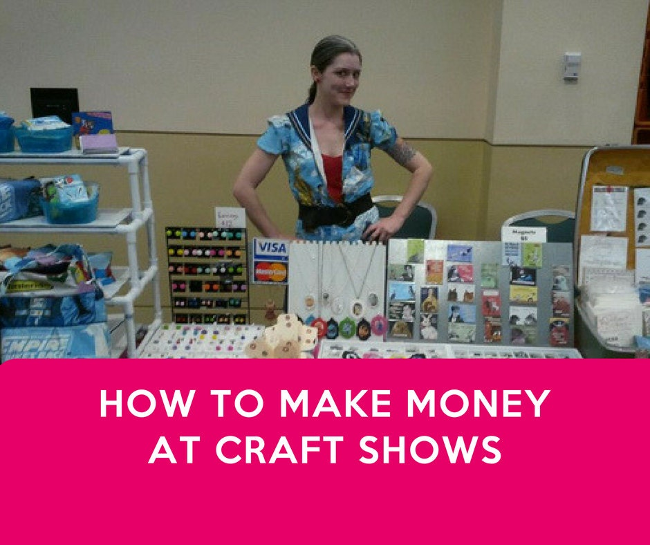 How to make money at craft shows art market and craft fair for Craft businesses that make money