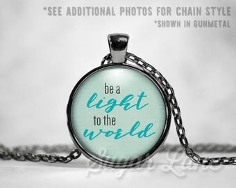 Be A Light to the World Necklace - Glass Dome Necklace - Inspirational Pendant - Inspiring Jewelry