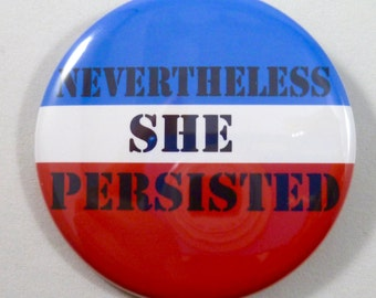 Nevertheless She Persisted / Pinback Button in 2 sizes / Elizabeth Warren will not be silenced