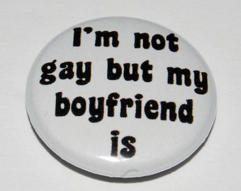 I'm not gay but my boyfriend is Button Badge 25mm / 1 inch Gay Queer LGBT