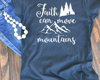 Faith can move mountains - Christian graphic t-shirt  - woman's graphic t-shirt