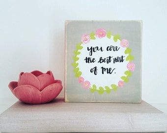You are the best part of me sign- rustic sign- love - valentine's day