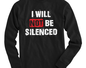 LS I Will Not Be Silenced Tee - Long Sleeve T-shirt - Men S M L XL 2x 3x 4x - Gift for Men, I Will Not Be Silenced Shirt, Political Shirt