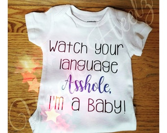 Watch your language A**hole - I'm a Baby! Onesie - Great for baby showers - hospital gifts - Birthdays or just because - Vinyl NOT paint