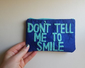 """Small Zipper Pouch - """"Don't Tell Me to Smile"""""""
