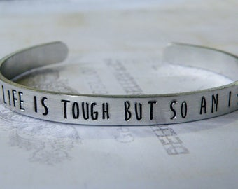 Life Is Tough But So Am I Hand Stamped Aluminum Cuff Bracelet, survivor, strong, inspirational