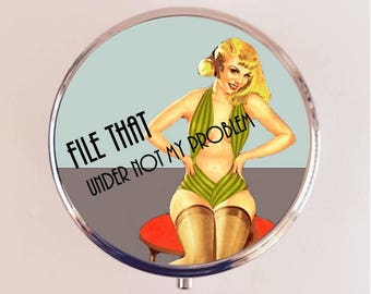 File That Under Not My Problem Pill Box Case Pillbox Holder Retro Humor Funny Pin Up Pinup Retro