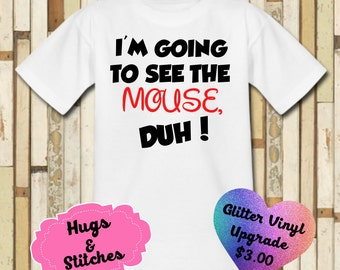 I'm Going To See The Mouse Duh Disney Shirt
