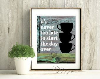 It's Never Too Late To Start The Day Over - 11 x 14 Kitchen Print - Coffee Cup Silhouette - Frame Not Included