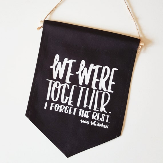 "Handmade Nicole Colinarez ""We Were Together I Forget The Rest"" Hand Lettered Wall Banner - Handmade Custom Wall Banner - Custom Wall Hanging"