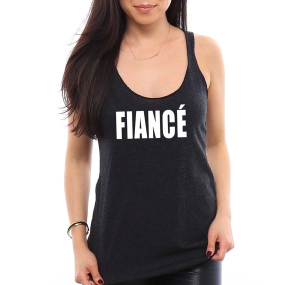 FIANCÉ Tank Top, Fiance Shirt, Bride Shirt, Bride To Be Gift, Fiance Gift, Gifts for Fiance, Cut and Unique Bride Shirt, Bachelorette Party