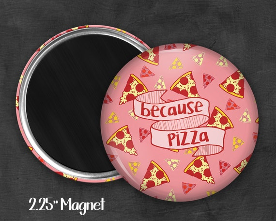 "2.25"" Because Pizza Magnet, Geek Magnet, Geekery, Magnet Button,  Kawaii Magnet, Refridgerator Magnet, Kawaii, Fairy Kei, Pastel Goth"