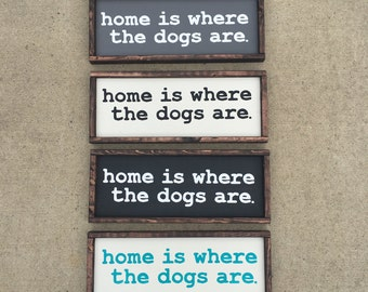 Home is where the dogs are painted wood sign