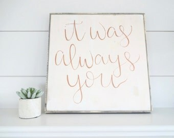 It was always you blush pink and rose gold rustic wood sign
