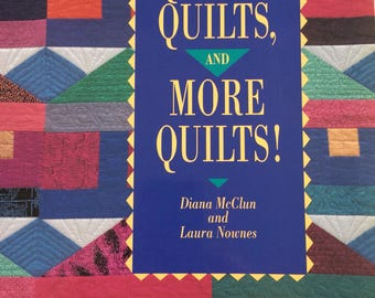 Quilts, Quilts, and More Quilts by Diane McClun and Laura Nownes