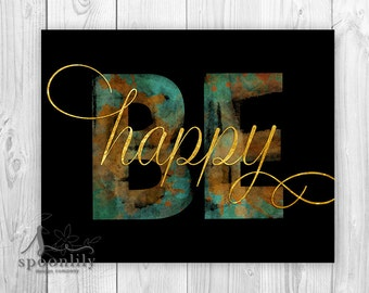 Be Happy Typography Print, Be Art Print, Be, Inspirational Quote, Black Gold Art Print, Be Happy Quote, Inspirational Be You Print, Be Happy