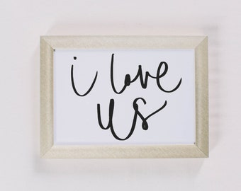 Calligraphy Print, I Love Us