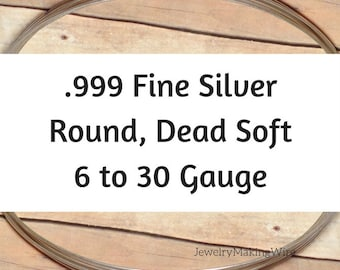 999 Fine Silver Wire, Round, Dead Soft, 6 8 10 11 12 14 16 18 20 22 24 26 28 30 Gauge, Jewelry Making Wire