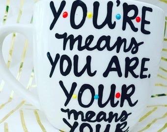 Friends- You're coffee mug- grammar police- teacher mug- Mother's Day gift- teacher mug coffee mug- funny coffee mug Ross