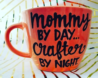 Mommy by day crafter by night - Mother's Day coffee mug I love mom mothers are amazing- Coffee mugs for mom- valentine's day mug- gifts for