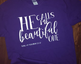 He calls me beautiful one - Tshirt