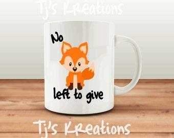 No fox Left to give coffee mug , humor , adult