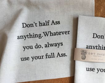 Don't Half Ass Anything.Whatever You do, Always Use Your Full Ass. Screen Printed  100% Linen Tea Towel, Typography, Humorous Quote, Mature