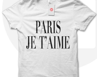 PARIS Je T'aime T Shirt, I love Paris Teen fashion t-shirt, girls fashion shirt, unisex shirt, hipster style, urban chic tshirt