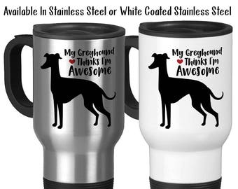 Travel Mug, My Greyhound Thinks Im Awesome, I Love Greyhounds, Greyhound Dog, Greyhound Lover, Greyhounds, Stainless Steel 14 oz, Gift Idea