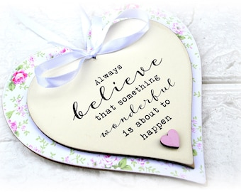 Always Believe That Something Wonderful Is About To Happen Handmade Quote Heart Plaque