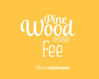 Pine Wood Upgrade Fee