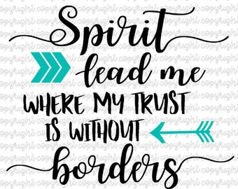 Spirit lead me where my trust is without border- arrows- svg- cut file- silhouette- cameo- cricut- bible verse- scripture
